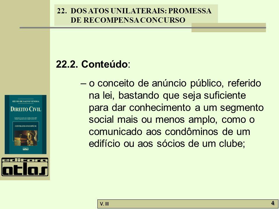 22. DOS ATOS UNILATERAIS: PROMESSA DE RECOMPENSA CONCURSO V. III 4 4 22.2. Conteúdo: – o conceito de anúncio público, referido na lei, bastando que se