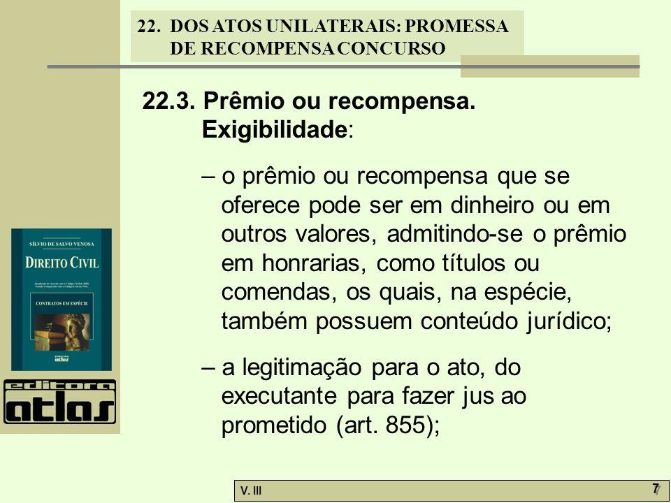 22. DOS ATOS UNILATERAIS: PROMESSA DE RECOMPENSA CONCURSO V. III 7 7 22.3. Prêmio ou recompensa. Exigibilidade: – o prêmio ou recompensa que se oferec