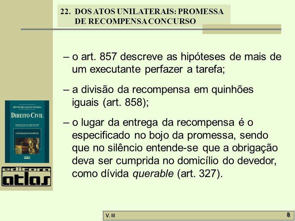 22. DOS ATOS UNILATERAIS: PROMESSA DE RECOMPENSA CONCURSO V. III 8 8 – o art. 857 descreve as hipóteses de mais de um executante perfazer a tarefa; –