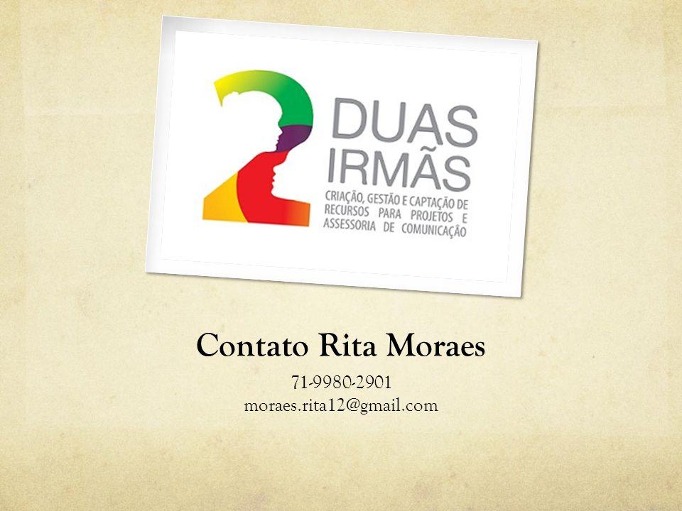 Contato Rita Moraes 71-9980-2901 moraes.rita12@gmail.com