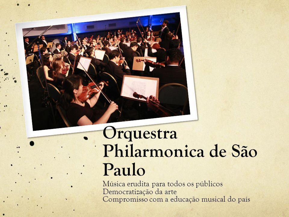 Orquestra Philarmonica de São Paulo Música erudita para todos os públicos Democratização da arte Compromisso com a educação musical do país