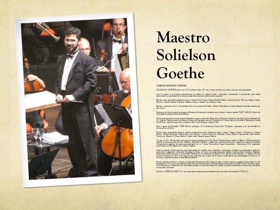 Maestro Solielson Goethe MAESTRO SOLIELSON GOETHE SOLIELSON GOETHE nasceu em 1973 em Santo André, SP. Aos 12 anos começou seu estudo musical como auto