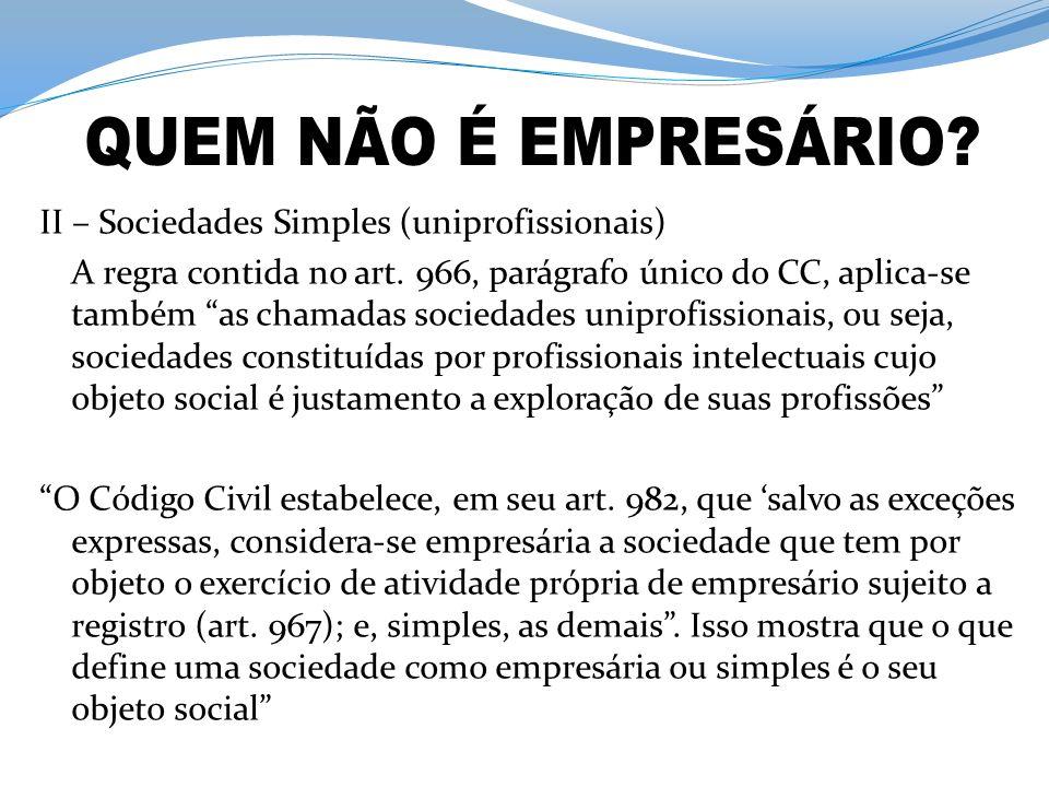 II – Sociedades Simples (uniprofissionais) A regra contida no art. 966, parágrafo único do CC, aplica-se também as chamadas sociedades uniprofissionai