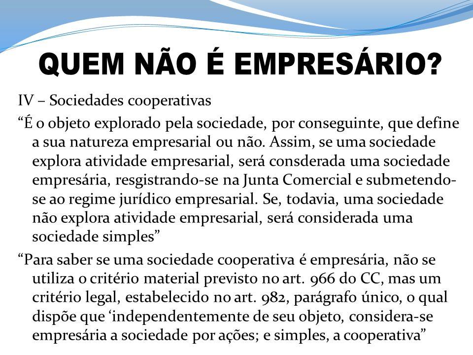 IV – Sociedades cooperativas É o objeto explorado pela sociedade, por conseguinte, que define a sua natureza empresarial ou não. Assim, se uma socieda