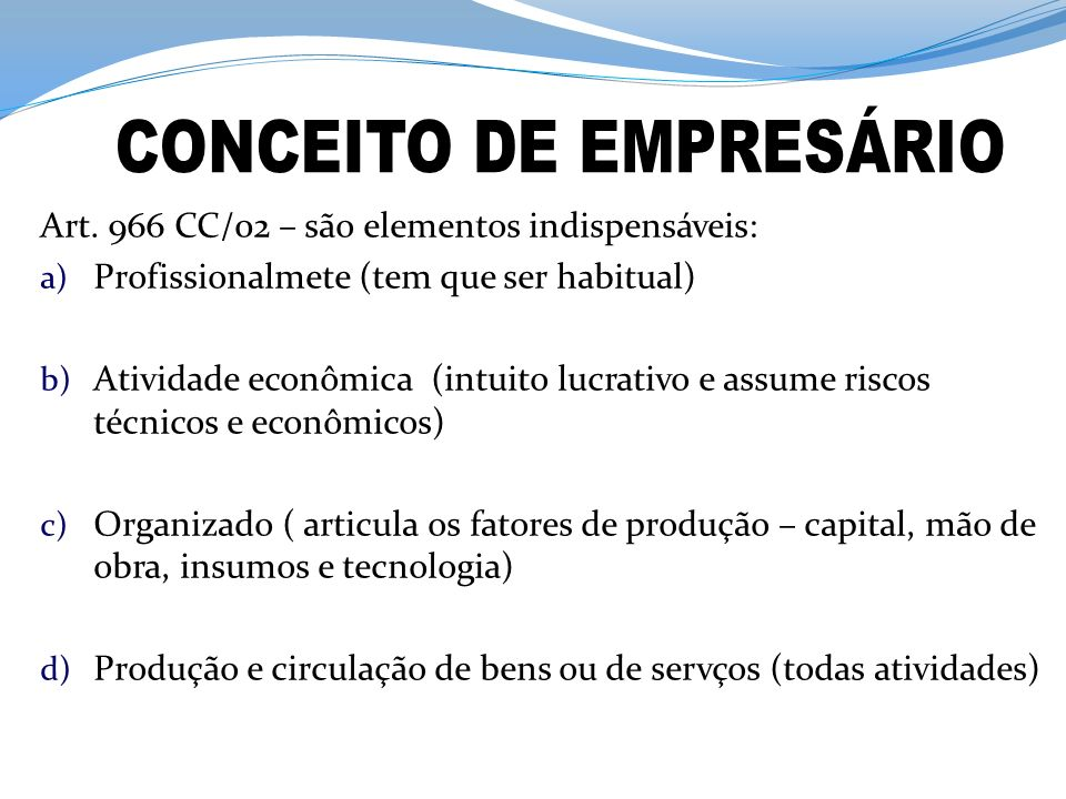 IV – Sociedades cooperativas É o objeto explorado pela sociedade, por conseguinte, que define a sua natureza empresarial ou não.