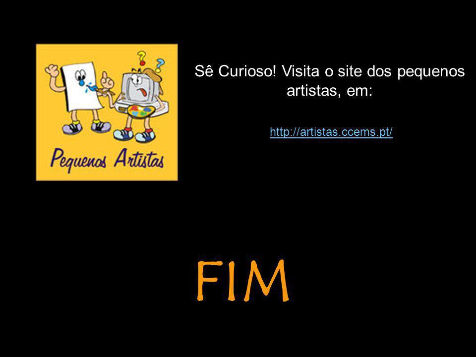 FIM Sê Curioso! Visita o site dos pequenos artistas, em: http://artistas.ccems.pt/