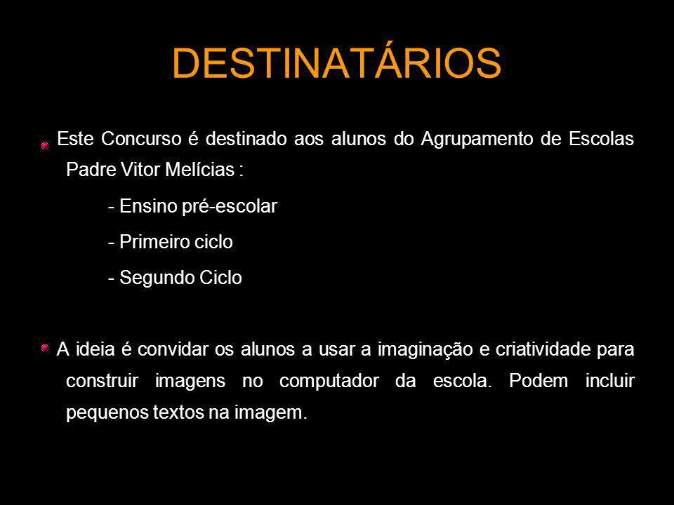 DESTINATÁRIOS Este Concurso é destinado aos alunos do Agrupamento de Escolas Padre Vitor Melícias : - Ensino pré-escolar - Primeiro ciclo - Segundo Ci