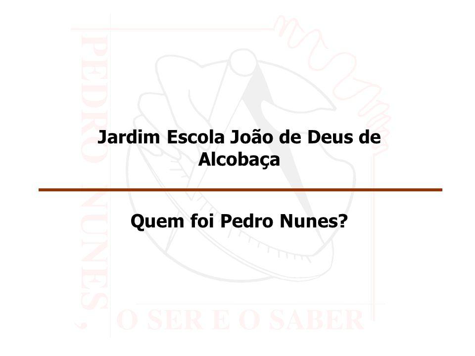 Jardim Escola João de Deus de Alcobaça Quem foi Pedro Nunes