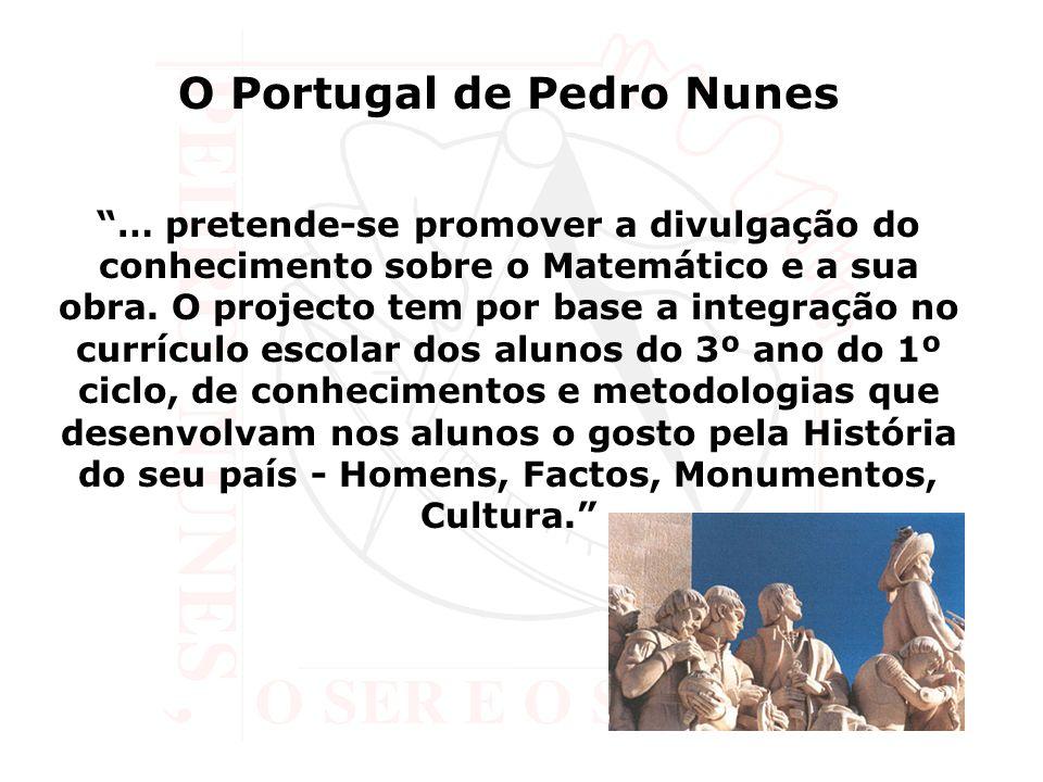 O Portugal de Pedro Nunes … pretende-se promover a divulgação do conhecimento sobre o Matemático e a sua obra. O projecto tem por base a integração no