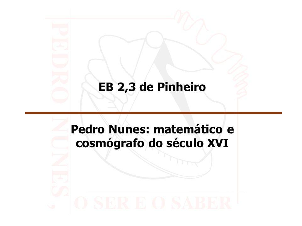 EB 2,3 de Pinheiro Pedro Nunes: matemático e cosmógrafo do século XVI