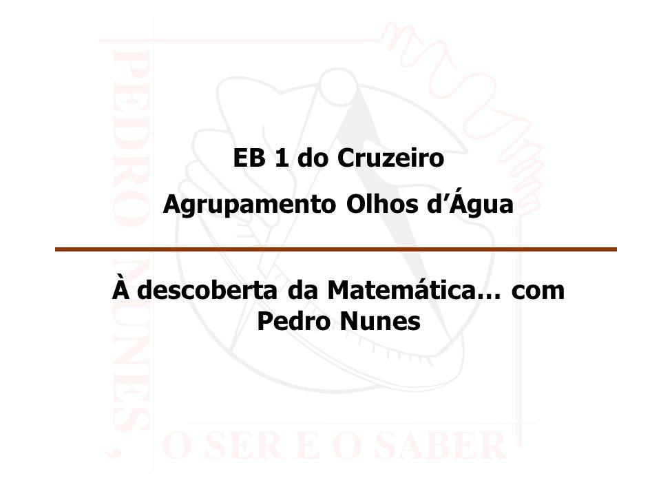 EB 1 do Cruzeiro Agrupamento Olhos dÁgua À descoberta da Matemática… com Pedro Nunes