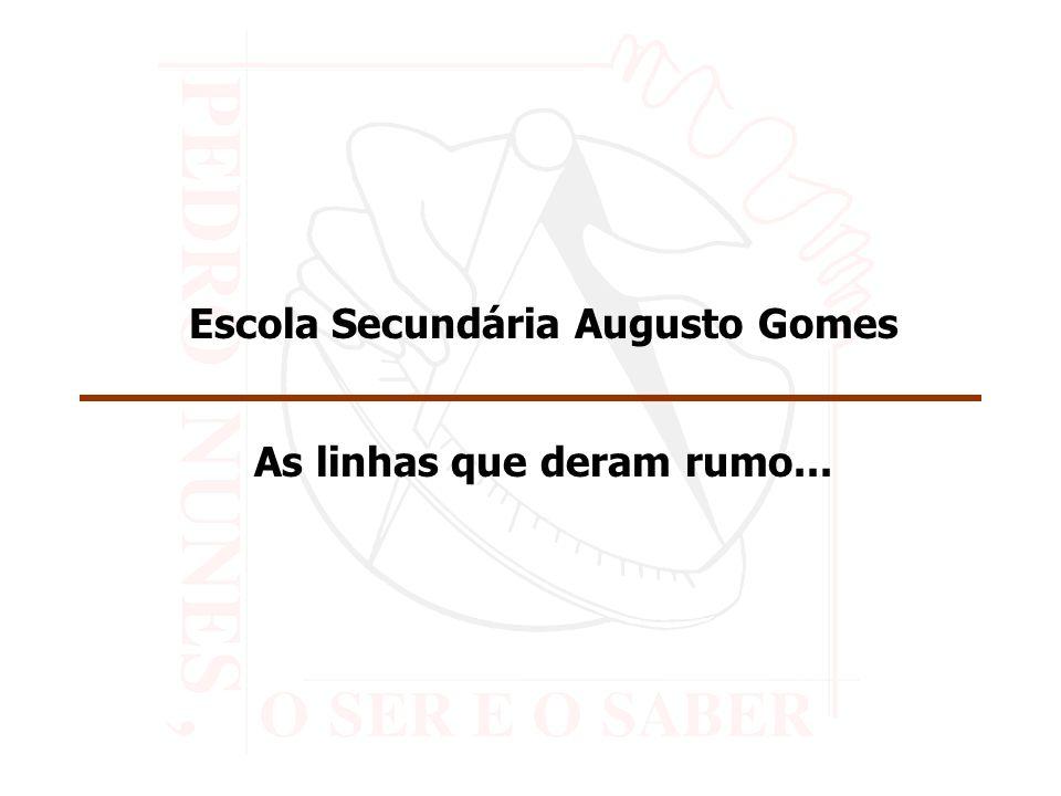 Escola Secundária Augusto Gomes As linhas que deram rumo...