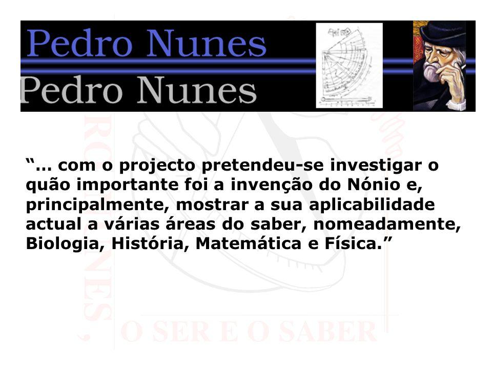 … com o projecto pretendeu-se investigar o quão importante foi a invenção do Nónio e, principalmente, mostrar a sua aplicabilidade actual a várias áre