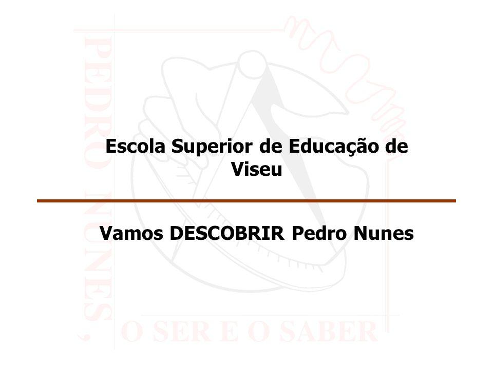 Escola Superior de Educação de Viseu Vamos DESCOBRIR Pedro Nunes