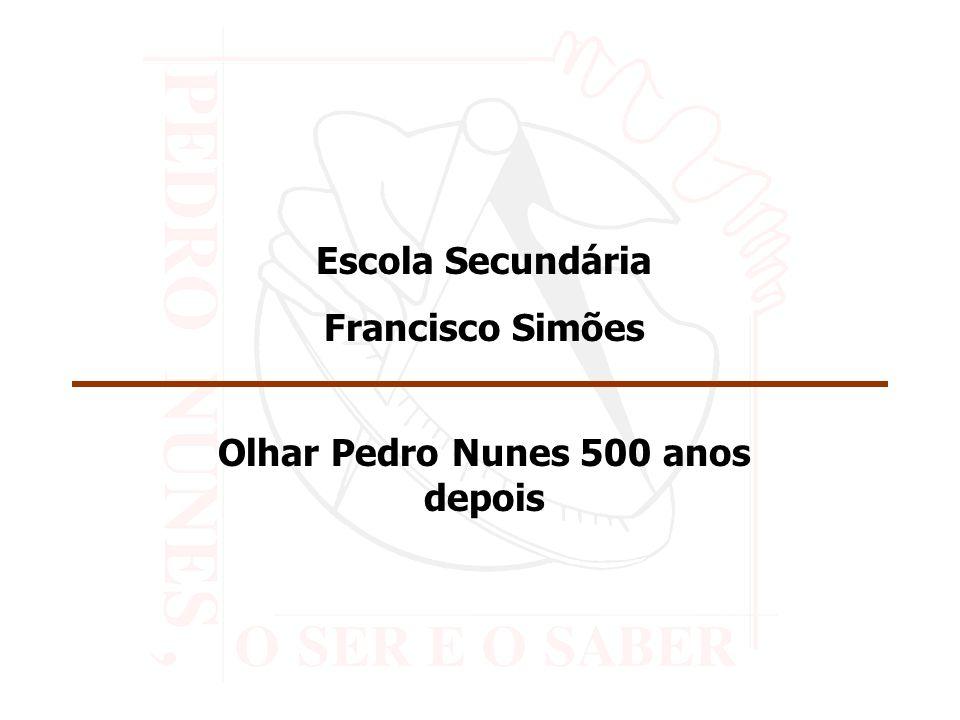 Escola Secundária Francisco Simões Olhar Pedro Nunes 500 anos depois