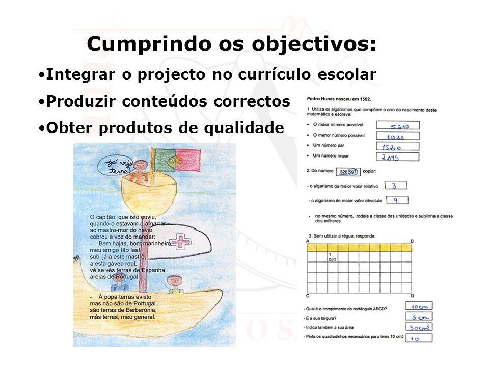 Cumprindo os objectivos: Integrar o projecto no currículo escolar Produzir conteúdos correctos Obter produtos de qualidade
