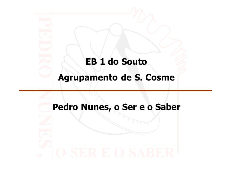EB 1 do Souto Agrupamento de S. Cosme Pedro Nunes, o Ser e o Saber