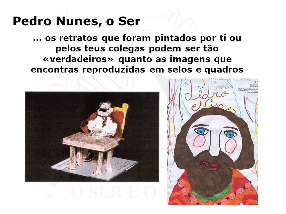 Pedro Nunes, o Ser … os retratos que foram pintados por ti ou pelos teus colegas podem ser tão «verdadeiros» quanto as imagens que encontras reproduzi