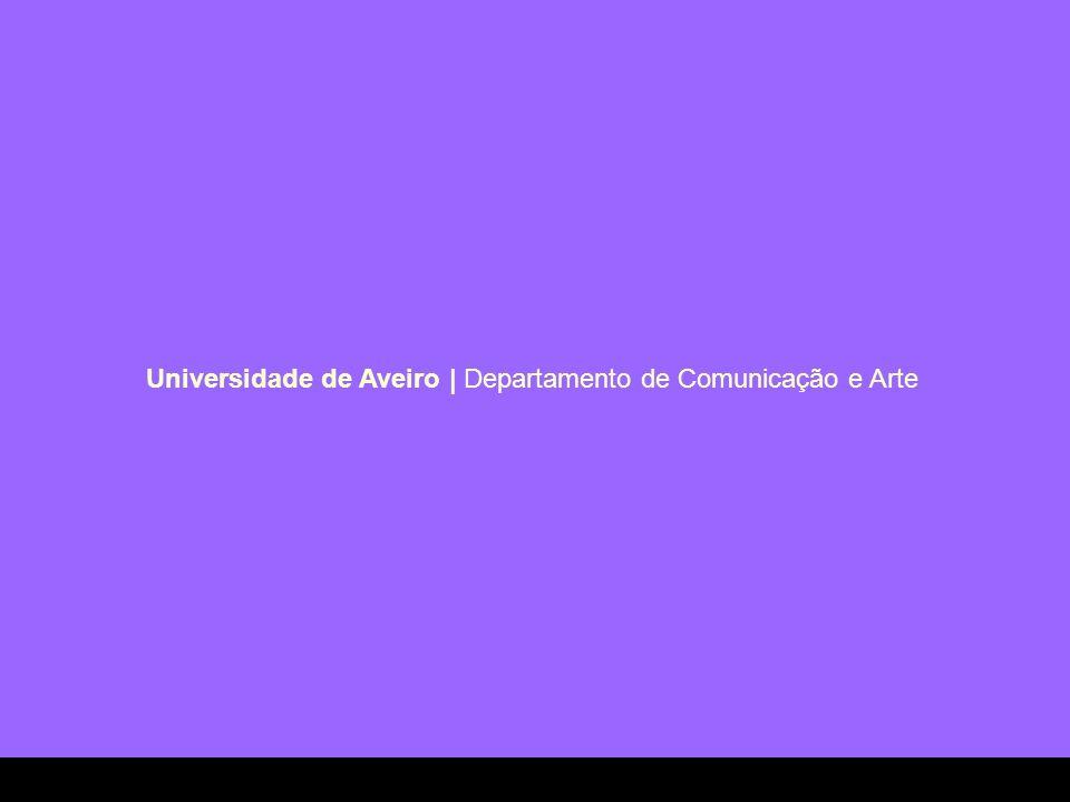 Universidade de Aveiro | Departamento de Comunicação e Arte