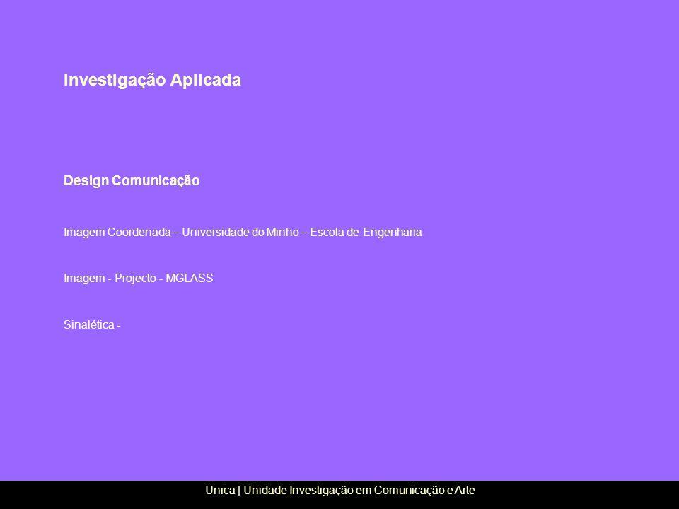 Design Comunicação Imagem Coordenada – Universidade do Minho – Escola de Engenharia Imagem - Projecto - MGLASS Sinalética - Investigação Aplicada Unic