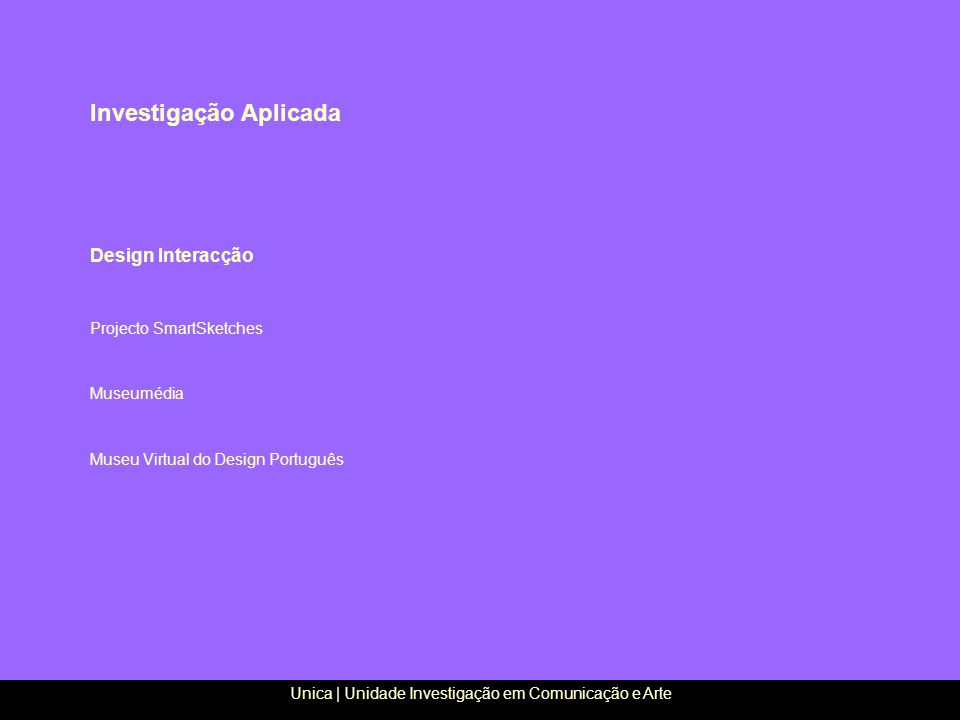 Design Interacção Projecto SmartSketches Museumédia Museu Virtual do Design Português Investigação Aplicada Unica | Unidade Investigação em Comunicaçã