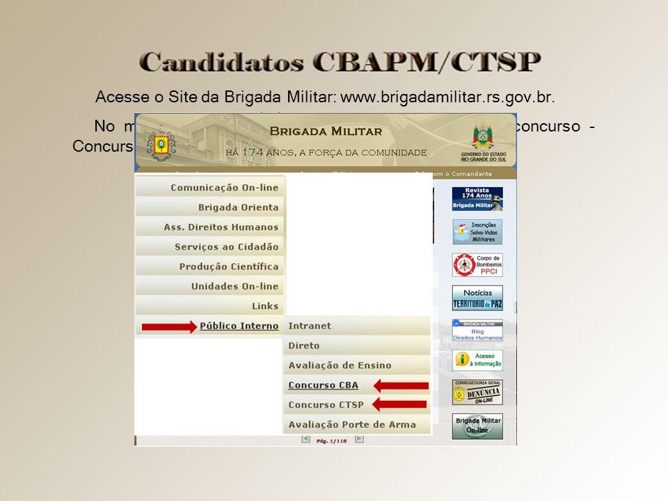 No menu Público Interno escolha a sua opção de concurso - Concurso CBA ou CTSP. Acesse o Site da Brigada Militar: www.brigadamilitar.rs.gov.br.