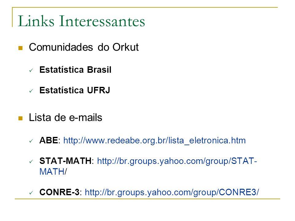 Links Interessantes Comunidades do Orkut Estatística Brasil Estatística UFRJ Lista de e-mails ABE: http://www.redeabe.org.br/lista_eletronica.htm STAT