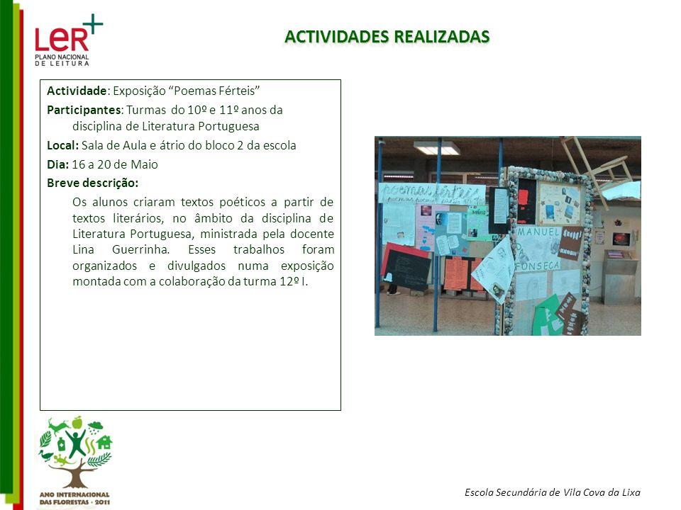 Escola Secundária de Vila Cova da Lixa ACTIVIDADES REALIZADAS Actividade: Exposição Poemas Férteis Participantes: Turmas do 10º e 11º anos da discipli