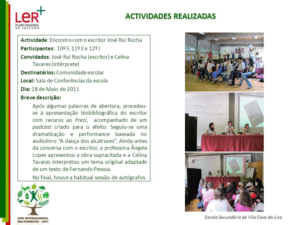 Escola Secundária de Vila Cova da Lixa ACTIVIDADES REALIZADAS Actividade: Encontro com o escritor José Rui Rocha Participantes: 10º F, 11º E e 12º I C