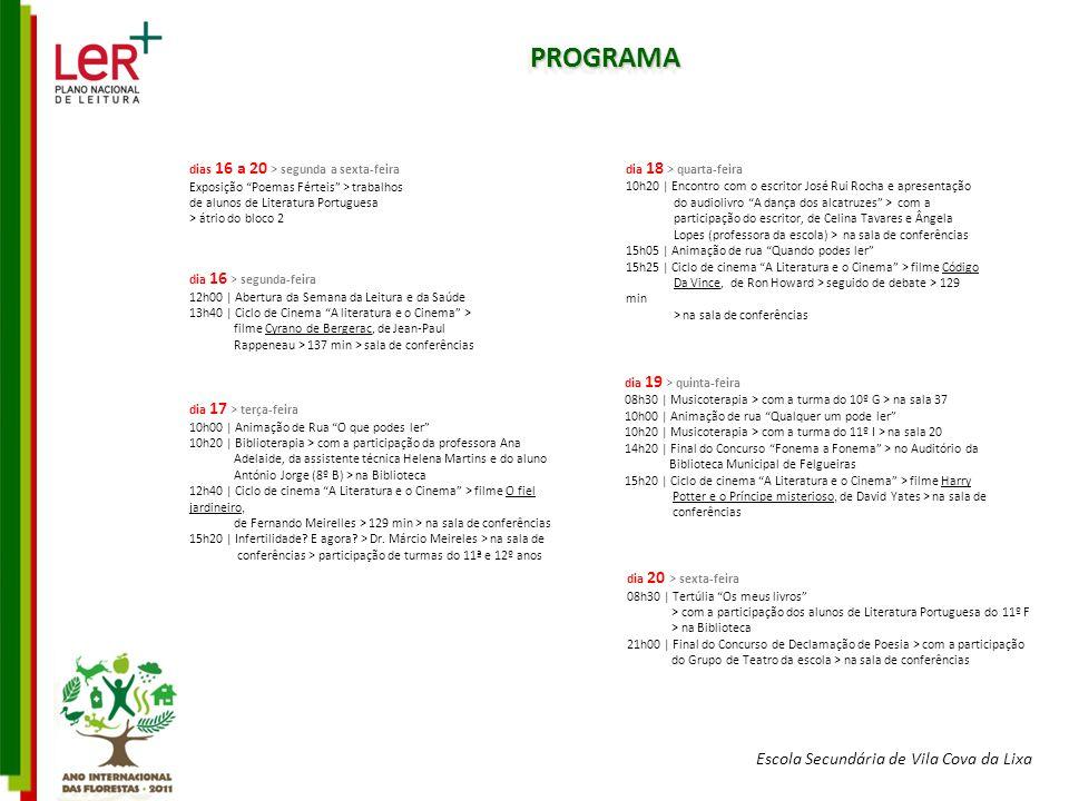 Escola Secundária de Vila Cova da Lixa PROGRAMAPROGRAMA dia 16 > segunda-feira 12h00 | Abertura da Semana da Leitura e da Saúde 13h40 | Ciclo de Cinem