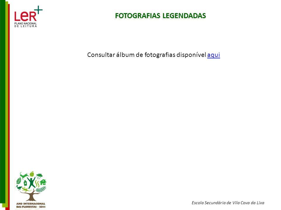 Escola Secundária de Vila Cova da Lixa FOTOGRAFIAS LEGENDADAS Consultar álbum de fotografias disponível aquiaqui