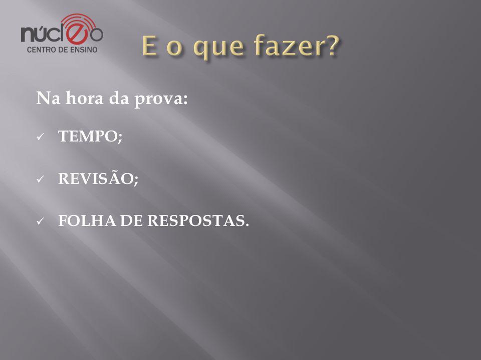 Na hora da prova: TEMPO; REVISÃO; FOLHA DE RESPOSTAS.