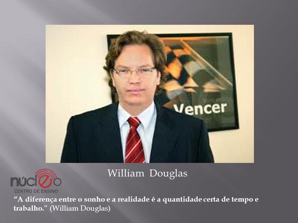 William Douglas A diferença entre o sonho e a realidade é a quantidade certa de tempo e trabalho. (William Douglas)