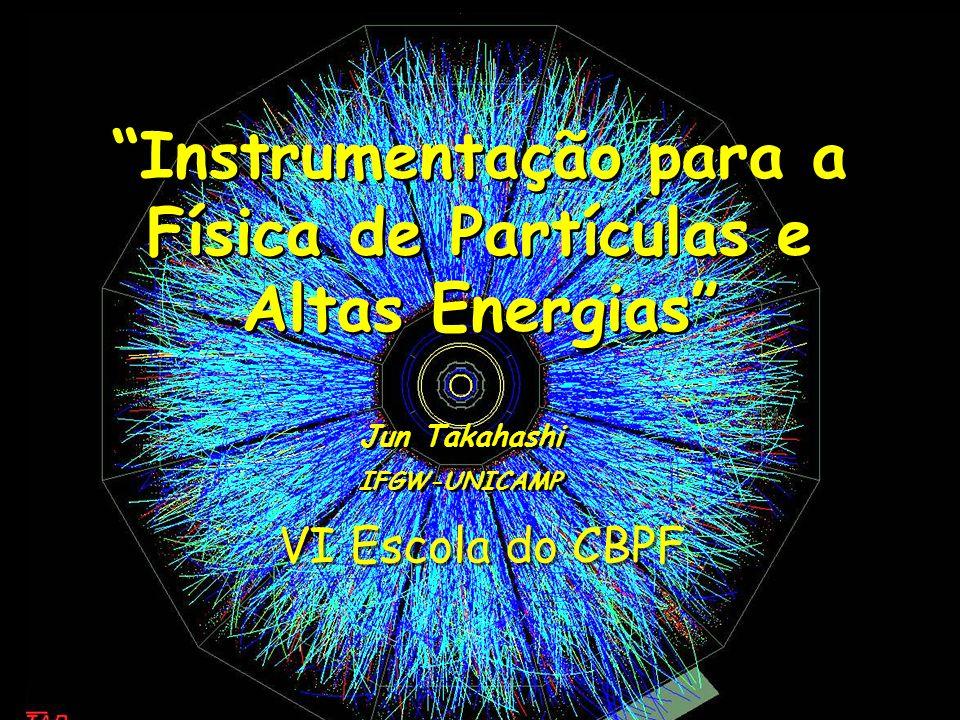 2 Jun Takahashi – VI Escola do CBPF, RJ, 17-21 de Julho de 2006 Objetivo Geral do Curso O objetivo deste curso é dar uma noção geral sobre os principais tipos de detectores utilizados na física de partículas e na física nuclear, sobre os métodos de análise de dados e sobre os principais experimentos atuais desta área.