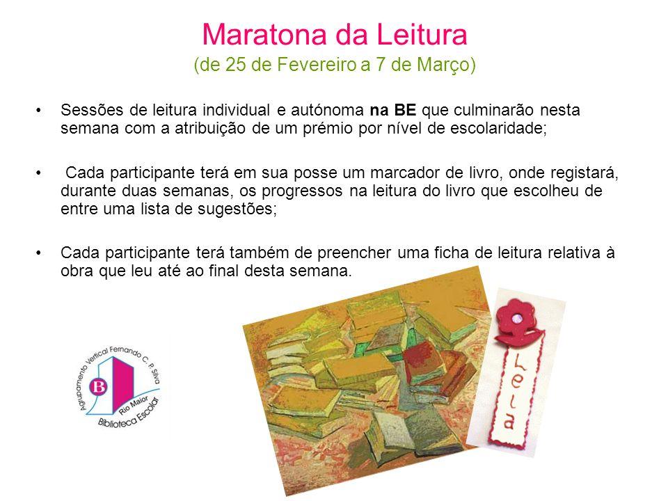 Maratona da Leitura (de 25 de Fevereiro a 7 de Março) Sessões de leitura individual e autónoma na BE que culminarão nesta semana com a atribuição de u