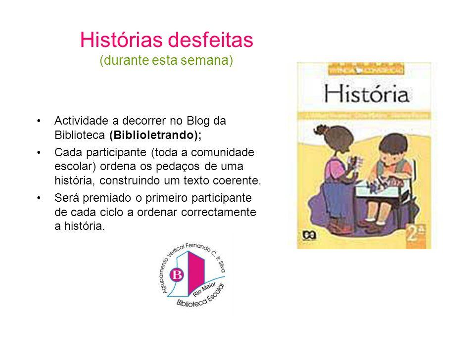 Histórias desfeitas (durante esta semana) Actividade a decorrer no Blog da Biblioteca (Biblioletrando); Cada participante (toda a comunidade escolar)