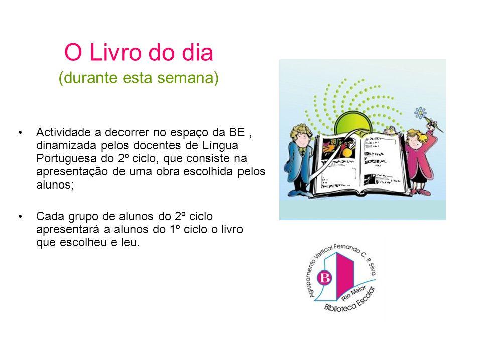 O Livro do dia (durante esta semana) Actividade a decorrer no espaço da BE, dinamizada pelos docentes de Língua Portuguesa do 2º ciclo, que consiste n