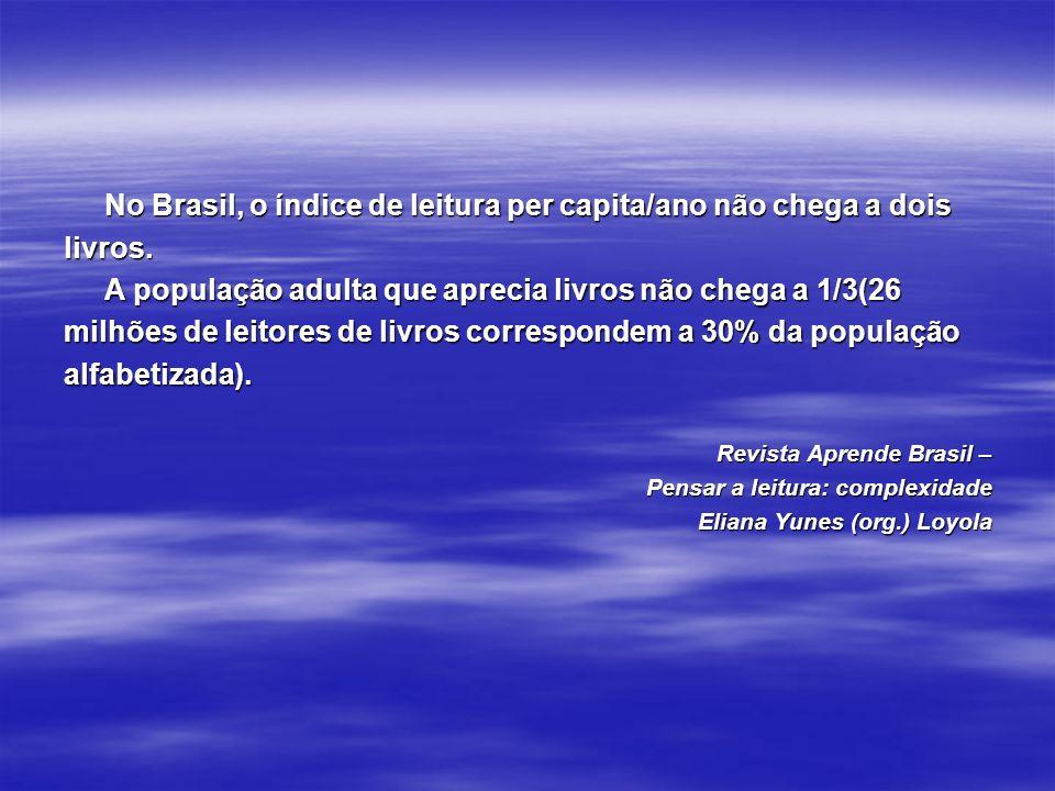 No Brasil, o índice de leitura per capita/ano não chega a dois No Brasil, o índice de leitura per capita/ano não chega a doislivros. A população adult