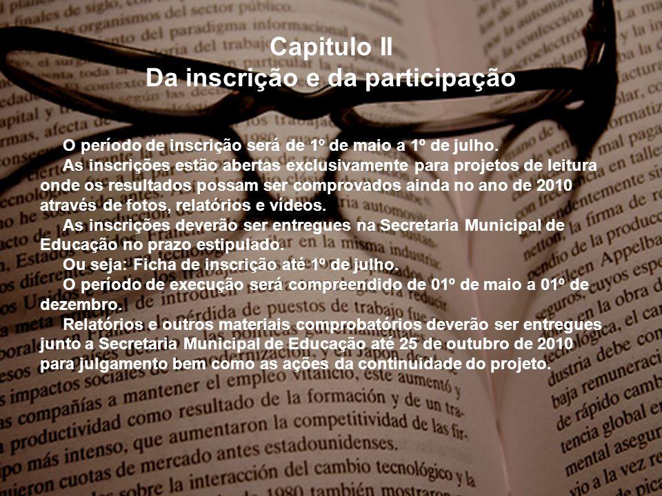Capitulo II Da inscrição e da participação O período de inscrição será de 1º de maio a 1º de julho. As inscrições estão abertas exclusivamente para pr