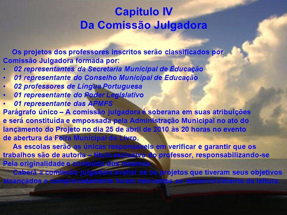 Capitulo IV Da Comissão Julgadora Os projetos dos professores inscritos serão classificados por Comissão Julgadora formada por: 02 representantes da S