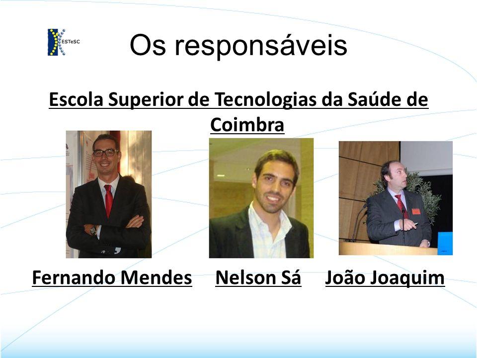 Os responsáveis Escola Superior de Tecnologias da Saúde de Coimbra Fernando Mendes Nelson Sá João Joaquim