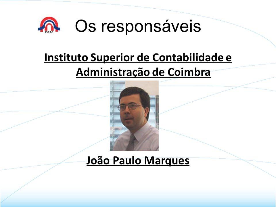 Os responsáveis Instituto Superior de Contabilidade e Administração de Coimbra João Paulo Marques