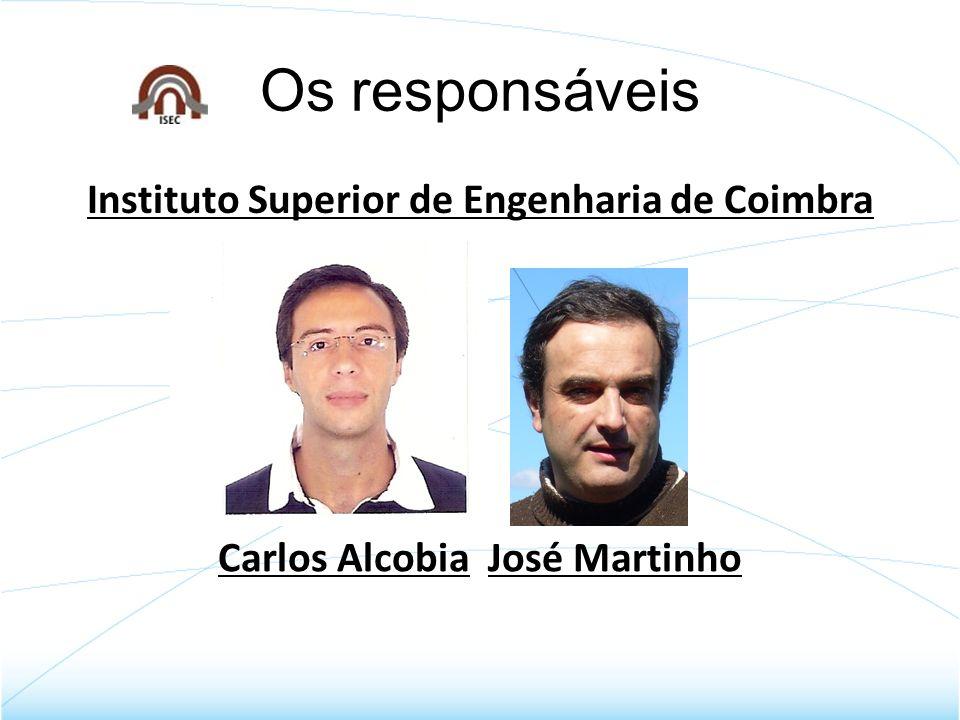 Os responsáveis Instituto Superior de Engenharia de Coimbra Carlos Alcobia José Martinho