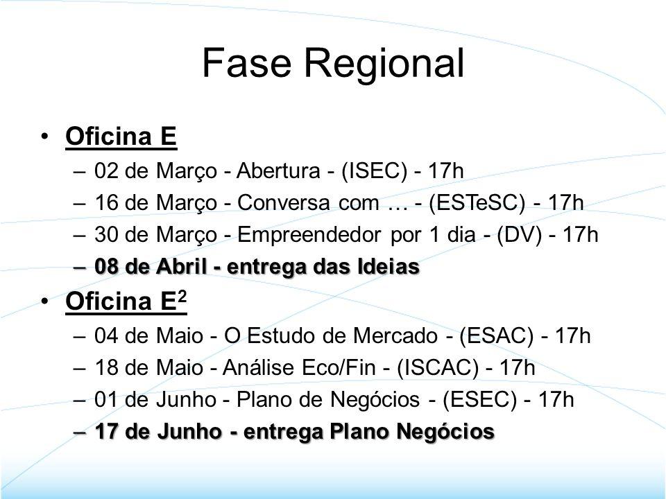 Fase Regional Oficina E –02 de Março - Abertura - (ISEC) - 17h –16 de Março - Conversa com … - (ESTeSC) - 17h –30 de Março - Empreendedor por 1 dia -