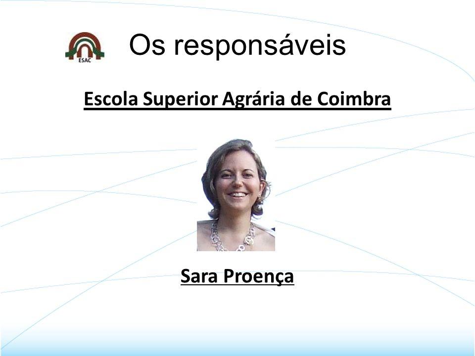 Os responsáveis Escola Superior Agrária de Coimbra Sara Proença