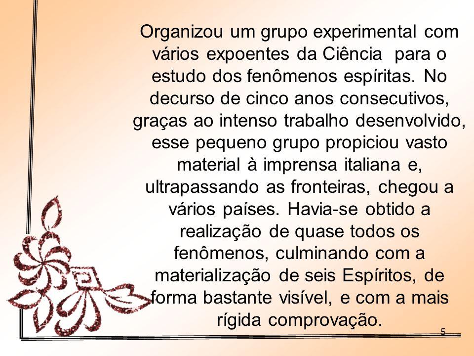 5 Organizou um grupo experimental com vários expoentes da Ciência para o estudo dos fenômenos espíritas.