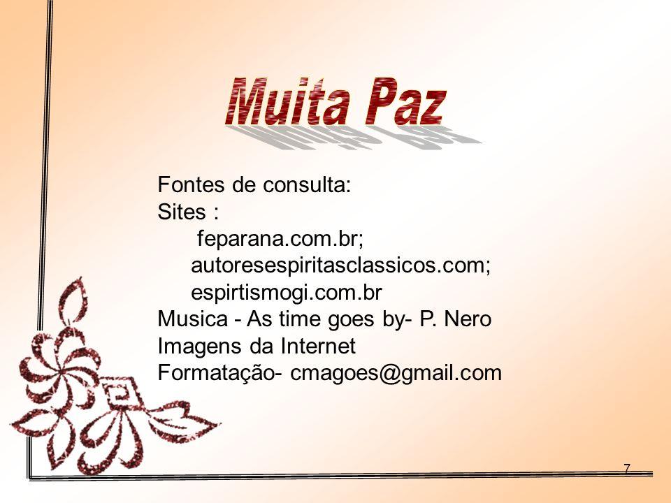 7 Fontes de consulta: Sites : feparana.com.br; autoresespiritasclassicos.com; espirtismogi.com.br Musica - As time goes by- P.