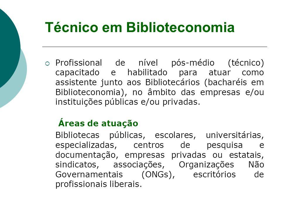 Técnico em Biblioteconomia Profissional de nível pós-médio (técnico) capacitado e habilitado para atuar como assistente junto aos Bibliotecários (bach