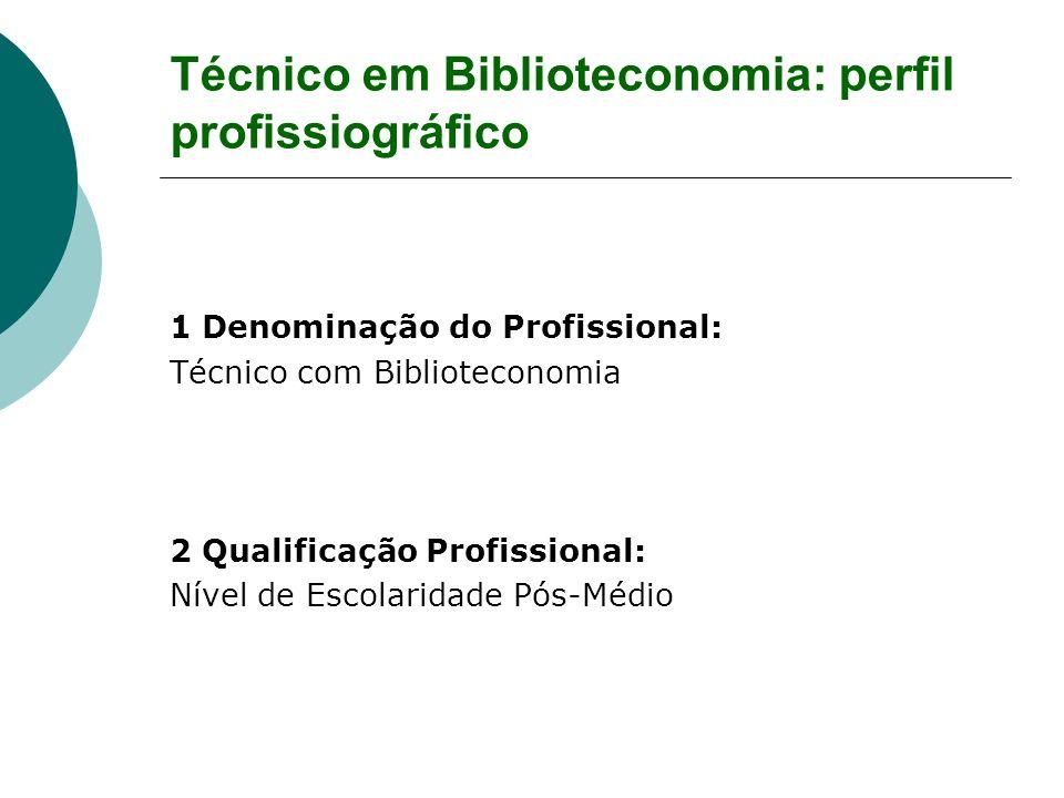 Técnico em Biblioteconomia: perfil profissiográfico 1 Denominação do Profissional: Técnico com Biblioteconomia 2 Qualificação Profissional: Nível de E