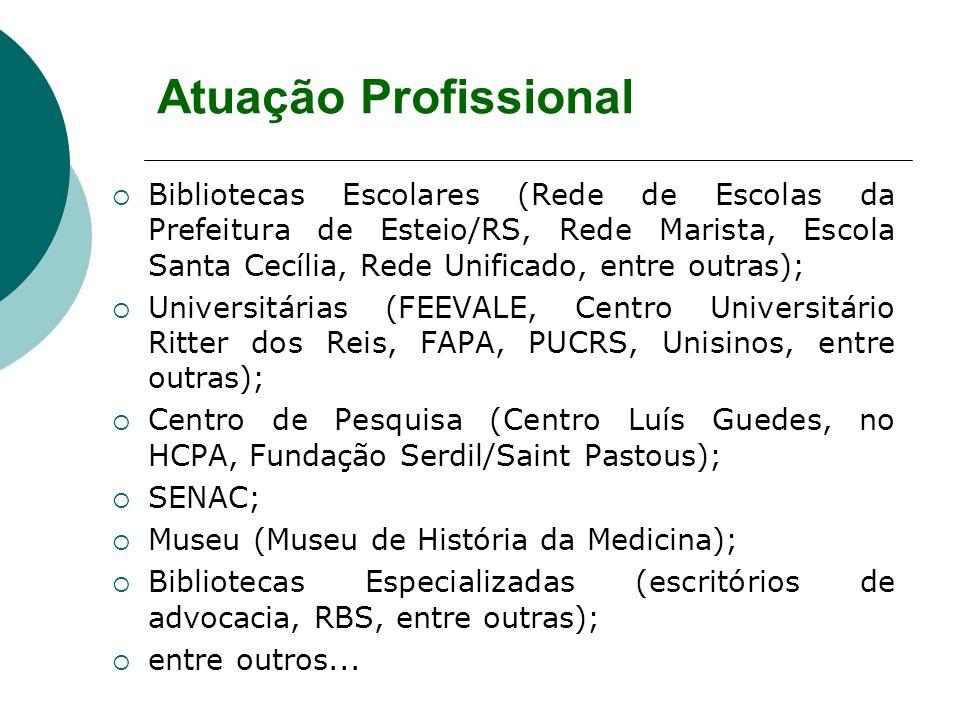 Bibliotecas Escolares (Rede de Escolas da Prefeitura de Esteio/RS, Rede Marista, Escola Santa Cecília, Rede Unificado, entre outras); Universitárias (